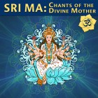 SRI MA: Chants of Divine Mother, Yoga Goddesses Lakshmi, Shri Durga, Kali Maa, Saraswati & Radha