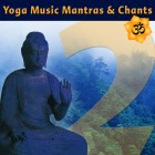Yoga Music Mantras & Chants Vol 2