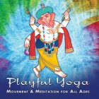Playful Yoga: Movement & Meditation For All Ages