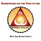 Soundtracks for the Yoga of Life: 2012 White Swan Records Sampler